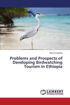 Problems and Prospects of Developing Birdwatching Tourism in Ethiopia (Paperback)