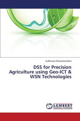 Dss for Precision Agriculture Using Geo-Ict & Wsn Technologies (Paperback)