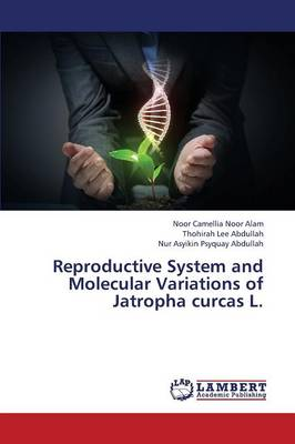 Reproductive System and Molecular Variations of Jatropha Curcas L. (Paperback)