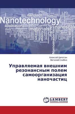 Upravlyaemaya Vneshnim Rezonansnym Polem Samoorganizatsiya Nanochastits (Paperback)