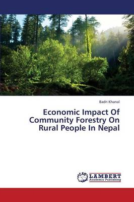 Economic Impact of Community Forestry on Rural People in Nepal (Paperback)