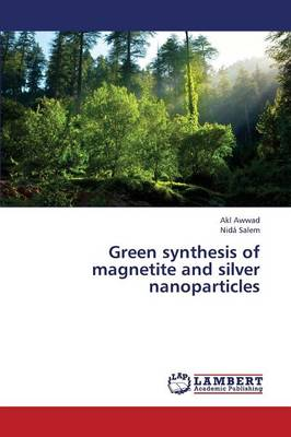 Green Synthesis of Magnetite and Silver Nanoparticles (Paperback)