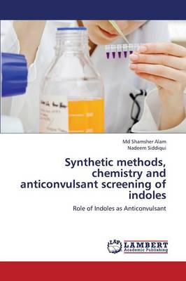 Synthetic Methods, Chemistry and Anticonvulsant Screening of Indoles (Paperback)