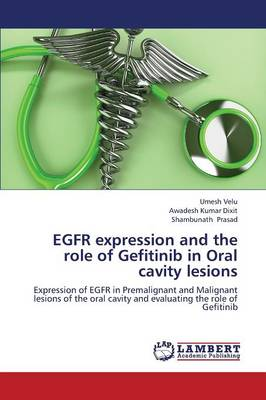 Egfr Expression and the Role of Gefitinib in Oral Cavity Lesions (Paperback)