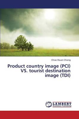 Product Country Image (PCI) vs. Tourist Destination Image (Tdi) (Paperback)