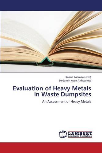 Evaluation of Heavy Metals in Waste Dumpsites (Paperback)