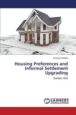 Housing Preferences and Informal Settlement Upgrading (Paperback)