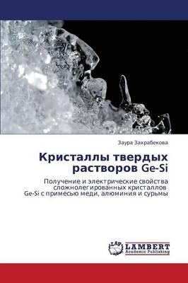 Kristally Tverdykh Rastvorov GE-Si (Paperback)