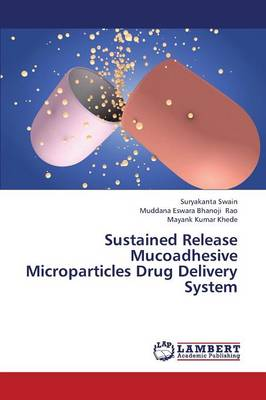 Sustained Release Mucoadhesive Microparticles Drug Delivery System (Paperback)