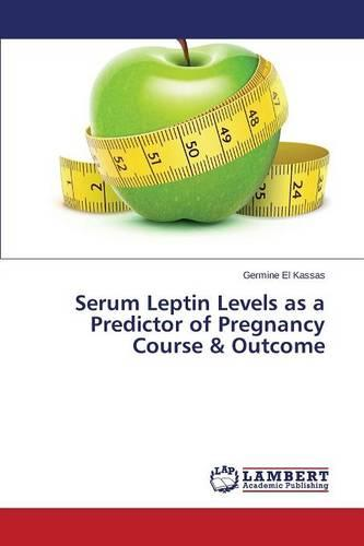 Serum Leptin Levels as a Predictor of Pregnancy Course & Outcome (Paperback)