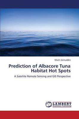 Prediction of Albacore Tuna Habitat Hot Spots (Paperback)