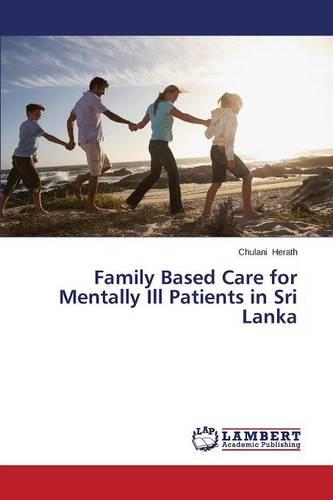 Family Based Care for Mentally Ill Patients in Sri Lanka (Paperback)