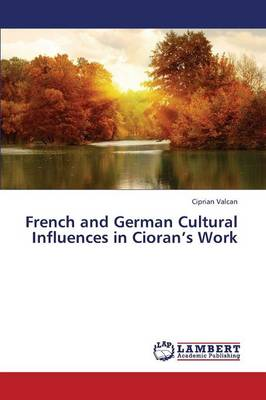 French and German Cultural Influences in Cioran's Work (Paperback)
