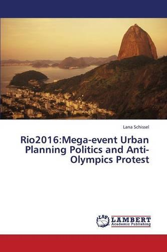 Rio2016: Mega-Event Urban Planning Politics and Anti-Olympics Protest (Paperback)