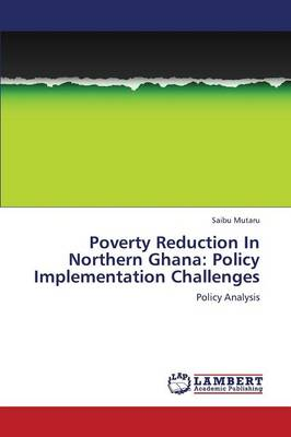 Poverty Reduction in Northern Ghana: Policy Implementation Challenges (Paperback)