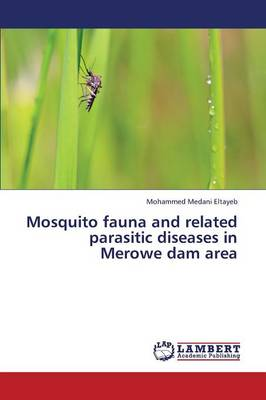 Mosquito Fauna and Related Parasitic Diseases in Merowe Dam Area (Paperback)