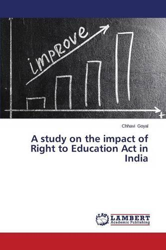 A Study on the Impact of Right to Education ACT in India (Paperback)