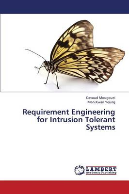 Requirement Engineering for Intrusion Tolerant Systems (Paperback)
