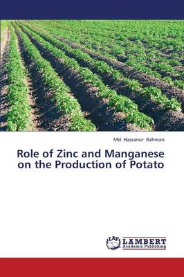 Role of Zinc and Manganese on the Production of Potato (Paperback)