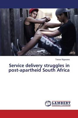 Service Delivery Struggles in Post-Apartheid South Africa (Paperback)