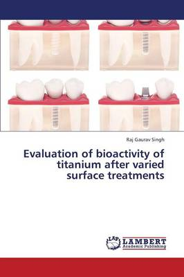 Evaluation of Bioactivity of Titanium After Varied Surface Treatments (Paperback)