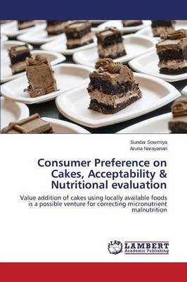 Consumer Preference on Cakes, Acceptability & Nutritional Evaluation (Paperback)