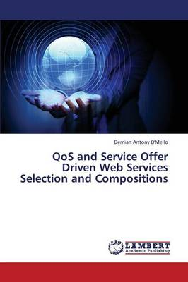 Qos and Service Offer Driven Web Services Selection and Compositions (Paperback)
