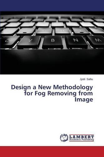 Design a New Methodology for Fog Removing from Image (Paperback)