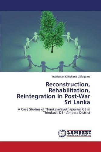 Reconstruction, Rehabilitation, Reintegration in Post-War Sri Lanka (Paperback)