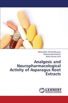 Analgesic and Neuropharmacological Activity of Asparagus Root Extracts (Paperback)