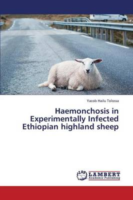 Haemonchosis in Experimentally Infected Ethiopian Highland Sheep (Paperback)