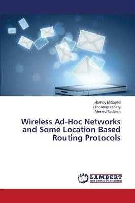 Wireless Ad-Hoc Networks and Some Location Based Routing Protocols (Paperback)