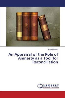 An Appraisal of the Role of Amnesty as a Tool for Reconciliation (Paperback)