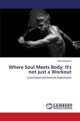 Where Soul Meets Body: It's Not Just a Workout (Paperback)