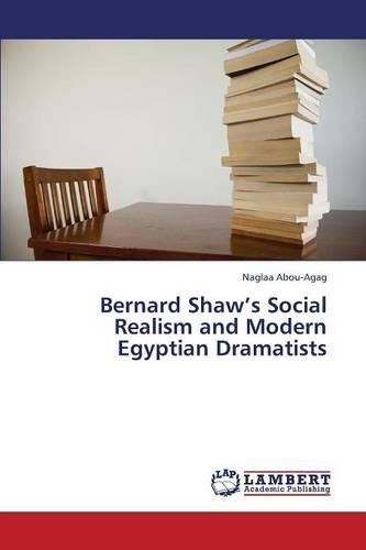 Bernard Shaw's Social Realism and Modern Egyptian Dramatists (Paperback)