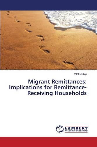 Migrant Remittances: Implications for Remittance-Receiving Households (Paperback)