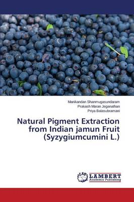 Natural Pigment Extraction from Indian Jamun Fruit (Syzygiumcumini L.) (Paperback)