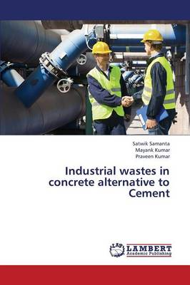 Industrial Wastes in Concrete Alternative to Cement (Paperback)