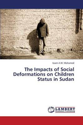 The Impacts of Social Deformations on Children Status in Sudan (Paperback)