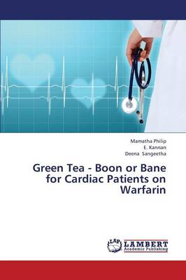 Green Tea - Boon or Bane for Cardiac Patients on Warfarin (Paperback)