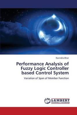 Performance Analysis of Fuzzy Logic Controller Based Control System (Paperback)