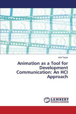 Animation as a Tool for Development Communication: An Hci Approach (Paperback)
