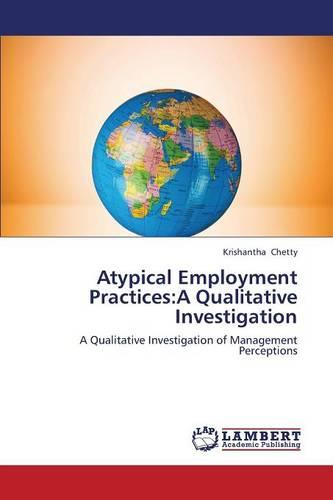 Atypical Employment Practices: A Qualitative Investigation (Paperback)