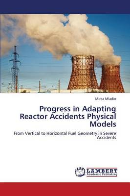 Progress in Adapting Reactor Accidents Physical Models (Paperback)