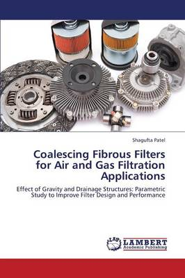Coalescing Fibrous Filters for Air and Gas Filtration Applications (Paperback)