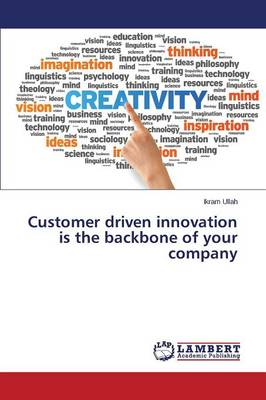 Customer Driven Innovation Is the Backbone of Your Company (Paperback)