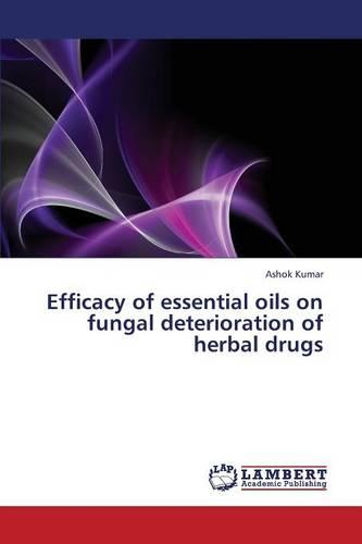 Efficacy of Essential Oils on Fungal Deterioration of Herbal Drugs (Paperback)