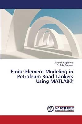 Finite Element Modeling in Petroleum Road Tankers Using MATLAB(R) (Paperback)