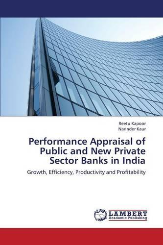Performance Appraisal of Public and New Private Sector Banks in India (Paperback)