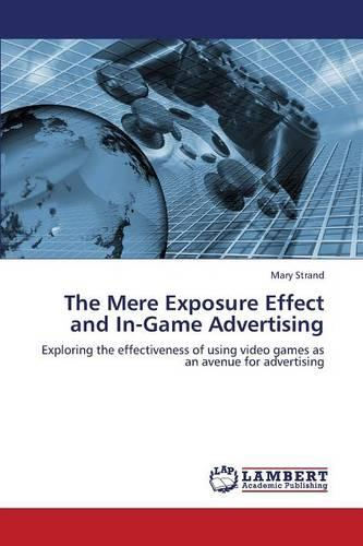 The Mere Exposure Effect and In-Game Advertising (Paperback)